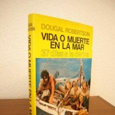 Libros de segunda mano: DOUGAL ROBERTSON: VIDA O MUERTE EN LA MAR. 37 DÍAS A LA DERIVA (JUVENTUD, 1986) COMO NUEVO. Lote 164953958