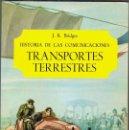 Libros de segunda mano: HISTORIA DE LAS COMUNICACIONES. TRANSPORTES TERRESTRES POR J. K. BRIDGES. Lote 165004642