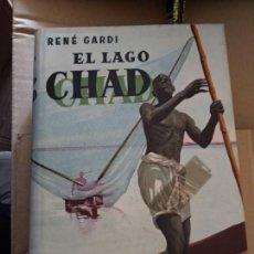 Libros de segunda mano - GARDI, RENÉ. EL LAGO CHAD. AVENTURAS VIVIDAS EN LA SELVA VIRGEN - 165411934