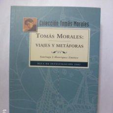 Libros de segunda mano: TOMÁS MORALES. VIAJES Y METÁFORAS.. Lote 165477314