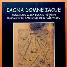 Libros de segunda mano: EL CAMINO DE SANTIAGO EN EL PAÍS VASCO: IAONA DOMNE IACUE - VV. AA. - 1999 - NUEVO - INDICE. Lote 165906570