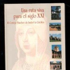 Libros de segunda mano: UNA RUTA VIVA PARA EL SIGLO XXI. EL CORTEJO FÚNEBRE DE ISABEL LA CATÓLICA.. Lote 165917642