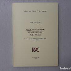 Libros de segunda mano: RECULL TOPONOMÀSTIC DE MARTORELLES (VALLÈS ORIENTAL) POR ENRIC GARCIA-PEY (1997) - GARCIA-PEY, ENRIC. Lote 166185432