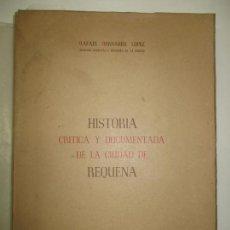 Libros de segunda mano: HISTORIA CRÍTICA Y DOCUMENTADA DE LA CIUDAD DE REQUENA. - BERNABEU LÓPEZ, RAFAEL. 1945.. Lote 123164167