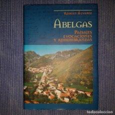 Libros de segunda mano: ÁLVAREZ, ROMÁN: ABELGAS. PAISAJES, EVOCACIONES Y REMEMBRANZAS -SENA DE LUNA- LEÓN. Lote 167085036