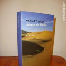 Libros de segunda mano: ARENAS DE ARABIA - WILFRED THESIGER - PENINSULA - COMO NUEVO. Lote 222464501