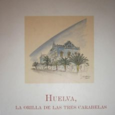 Libros de segunda mano: HUELVA LA ORILLA DE LAS TRES CARABELAS MARIA ANTONIA LOPEZ BURGOS 2009 . Lote 168230968