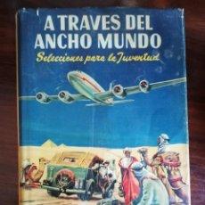 Libros de segunda mano: A TRAVÉS DEL ANCHO MUNDO. SELECCIONES PARA LA JUVENTUD. MANUEL MARÍN Y CÍA. 1956. Lote 168360504