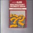 Libros de segunda mano: GIJÓN: INDUSTRIALIZACIÓN Y CRECIMIENTO URBANO. Lote 168394472