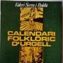 Libros de segunda mano: VALERI SERRA I BOLDÚ - CALENDARI FOLKLÒRIC D'URGELL (CATALÁN). Lote 168793736