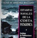 Libros de segunda mano: JUAN M. JIMÉNEZ BALIANI - ESTAMPAS NAVALES DE LA COSTA PATAGONICA. Lote 168795512