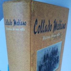 Libros de segunda mano: COLLADO MEDIANO HISTORIA DE UNA VILLA POR JAVIER ESPINOSA MONTALVO, 1996 TAPA DURA. DEDICADO. Lote 168965728