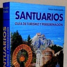 Libros de segunda mano: SANTUARIOS. GUIA TURISTICA Y PEREGRINACION. SALVADOR BATALLA GARDELLA. 1ª EDICION 2002.. Lote 169217444