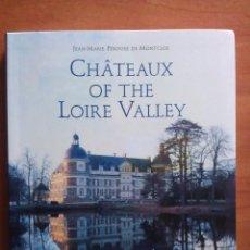 Libros de segunda mano: 2007 CHATEAUX OF THE LOIRE VALLEY - JEAN - MARIE PEROUSE DE MONTCLOR. Lote 169298536