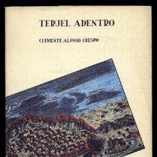 Libros de segunda mano: ALONSO CRESPO, CLEMENTE. TERUEL ADENTRO. 1986.. Lote 169632740