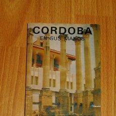 Libros de segunda mano: CÓRDOBA EN SUS MANOS / AUTORES, C. DEL REY CALVO, A. ROMERO FERNÁNDEZ, J. GARCÍA ROLDÁN. Lote 169729380