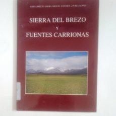 Libros de segunda mano: SIERRA DEL BREZO Y FUENTES CARRIONAS. PALENCIA.- MARTA PRIETO SARRO. LOZANO SÁNCHEZ, MIGUEL. TDK387. Lote 170502216