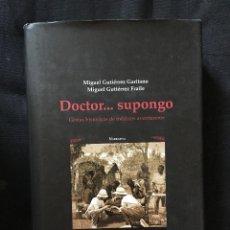 Libros de segunda mano: DOCTOR... SUPONGO DE MIGUEL GUTIÉRREZ GARITANO Y MIGUEL GUTIÉRREZ FRAILE. Lote 170725960