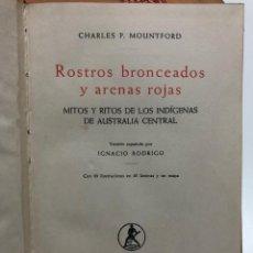 Libros de segunda mano: CHARLES P. MOUNTFORD. ROSTROS BRONCEADOS Y ARENAS ROJAS. 1958. Lote 171438909