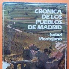 Libros de segunda mano: CRÓNICA DE LOS PUEBLOS DE MADRID - ISABEL MONTEJANO - DIPUTACIÓN DE MADRID - 1983. Lote 171463632