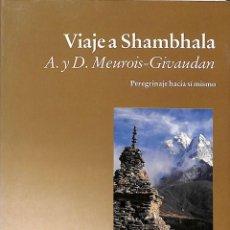 Libros de segunda mano: VIAJE A SHAMBHALA: PEREGRINACION HACIA UNO MISMO - A. Y D. MEUROIS - GIVAUDAN - LUCIÉRNAGA. Lote 171645169