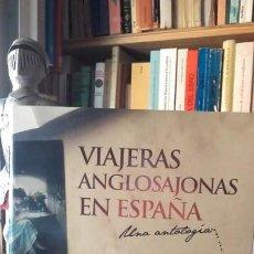 Libros de segunda mano: VIAJERAS ANGLOSAJONAS EN ESPAÑA. UNA ANTOLOGIA, (CENTRO DE ESTUDIOS ANDALUCES, 2009).. Lote 171653012