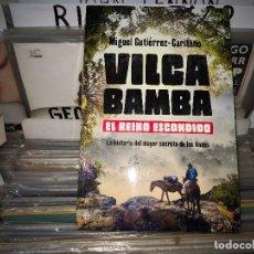 Libros de segunda mano: VILCABAMBA. EL REINO ESCONDIDO: LA HISTORIA DEL MAYOR SECRETO DE LOS ANDES DE MIGUEL GUTIÉRREZ. Lote 171700383