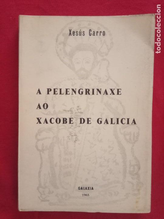 A PELENGRINAXE AO XACOBE DE GALICIA. XESUS CARRO. GALAXIA, 1965. (Libros de Segunda Mano - Geografía y Viajes)
