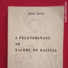 Libros de segunda mano: A PELENGRINAXE AO XACOBE DE GALICIA. XESUS CARRO. GALAXIA, 1965.. Lote 171767489