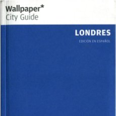 Libros de segunda mano: LONDRES - WALLPAPER* CITY GUIDE - PHAIDON. Lote 172092879