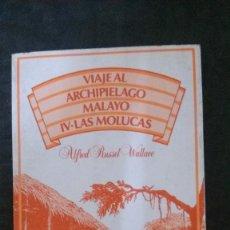 Libros de segunda mano: VIAJE AL ARCHIPIÉLAGO MALAYO-IV-LAS MOLUCAS-ALFRED RUSSEL WALLACE-1986. Lote 173068103
