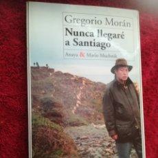 Libros de segunda mano: NUNCA LLEGARÉ A SANTIAGO POR GREGORIO MORAN, ANAYA, 1996. Lote 173394383