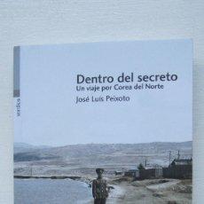 Libros de segunda mano: DENTRO DEL SECRETO: UN VIAJE POR COREA DEL NORTE JOSÉ LUÍS PEIXOTO. Lote 173487843