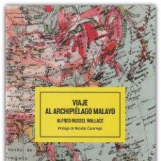 Libros de segunda mano: 2005 - VIAJES - ALFRED RUSSEL WALLACE: VIAJE AL ARCHIPIÉLAGO MALAYO. Lote 173992777