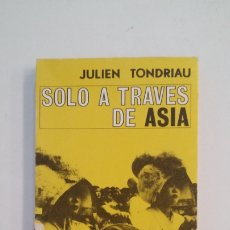 Libros de segunda mano: SOLO A TRAVES DE ASIA. - JULIEN TONDRIAU. TDK399. Lote 174055223