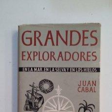 Libros de segunda mano: GRANDES EXPLORADORES EN LA MAR, EN LA SELVA Y EN LOS HIELOS. - JUAN CABAL. TDK412. Lote 174870385