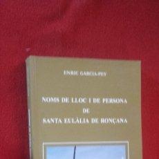Libros de segunda mano: NOMS DE LLOC I DE PERSONA DE SANTA EULALIA DE RONÇANA - E. GARCIA-PEY - RUSTICA.- EN CATALAN. Lote 175077288