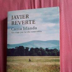 Libros de segunda mano: CANTA IRLANDA, DE JAVIER REVERTE. DEDICATORIA DEL AUTOR. FORMATO GRANDE. ABRIL, 2014 (1ª ED.). EXCEL. Lote 175269389
