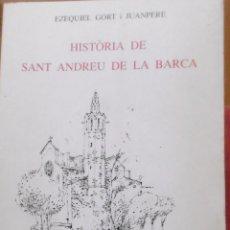 Libros de segunda mano: GORT I JUANPERE, EZEQUIEL: HISTÒRIA DE SANT ANDREU DE LA BARCA. . Lote 175883863