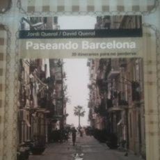 Libros de segunda mano: PASEANDO BARCELONA - JORDI QUEROL / DAVID QUEROL - EJEMPLAR DEDICADO Y FIRMADO POR JORDI QUEROL. Lote 175993458