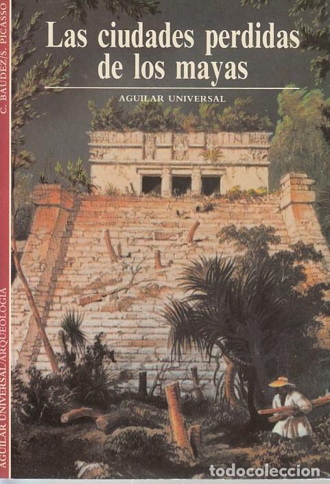 0030516 LAS CIUDADES PERDIDAS DE LOS MAYAS / CLAUDE BAUDEZ Y SYDNEY PICASSO (Libros de Segunda Mano - Geografía y Viajes)