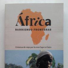 Libros de segunda mano: AFRICA. BARRIENDO FRONTERAS. CRONICAS DE VIAJE POR LA RUTA CAPE TO CAIRO - JUAN IGNACIO INCARDONA. Lote 176386255