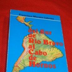 Libros de segunda mano: DEL SUR DE RIO BRAVO AL CABO DE HORNOS, DE FRANCISCO MORATA CEBRIAN - 1991. Lote 178055495