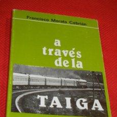 Libros de segunda mano: A TRAVES DE A TAIGA, DE FRANCISCO MORATA CEBRIAN - 1990. Lote 178055750