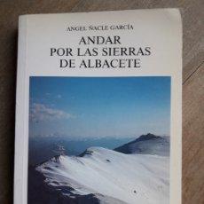 Libros de segunda mano: SENDERISMO: ANDAR POR LAS SIERRAS DE ALBACETE. Lote 178251080