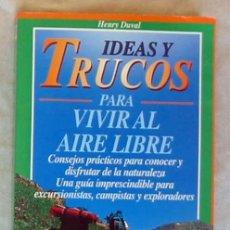 Libros de segunda mano: IDEAS Y TRUCOS PARA VIVIR AL AIRE LIBRE - HENRY DUVAL - ED. ROBINBOOK 1997 - VER INDICE. Lote 178960818