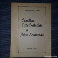 Libros de segunda mano: PASTRANA GARCÍA, JUAN: CAPILLAS CATEDRALICIAS Y RÚAS LEONESAS - LEÓN -. Lote 179006397
