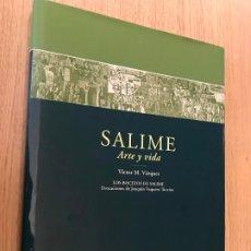 Libros de segunda mano: SALIME ARTE Y VIDA / VICTOR M. VAZQUEZ. JOAQUIN VAQUERO TURCIOS. Lote 179140062