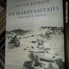 Libros de segunda mano: EN MARES SALVAJES, UN VIAJE AL ÁRTICO, JAVIER REVERTE, ED. PLAZA Y JANÉS. Lote 179381830