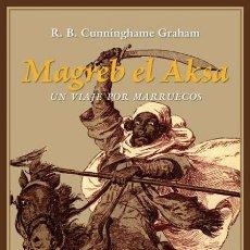 Libros de segunda mano: MAGREB EL AKSA. VIAJE POR MARRUECOS. ROBERT B. CUNNINGHAME GRAHAM. NUEVO. Lote 207849186